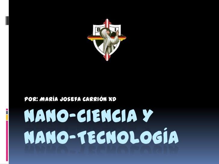 Nano-ciencia y Nano-tecnología<br />Por: María Josefa Carrión xD<br />