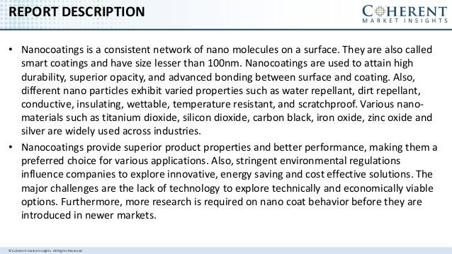 © Coherent market Insights. All Rights Reserved REPORT DESCRIPTION • Nanocoatings is a consistent network of nano molecule...