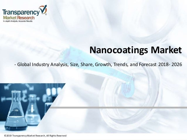 ©2019 TransparencyMarket Research,All Rights Reserved Nanocoatings Market - Global Industry Analysis, Size, Share, Growth,...