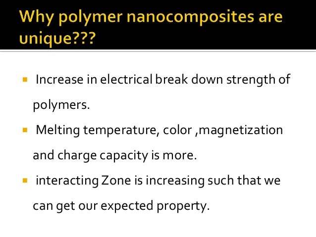    Increase in electrical break down strength of    polymers.   Melting temperature, color ,magnetization    and charge ...