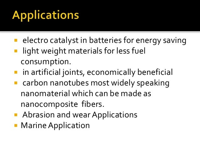    electro catalyst in batteries for energy saving   light weight materials for less fuel    consumption.   in artifici...