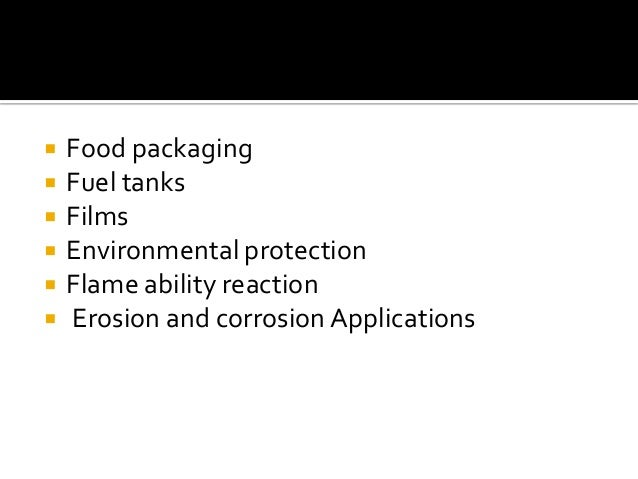    Food packaging   Fuel tanks   Films   Environmental protection   Flame ability reaction   Erosion and corrosion A...