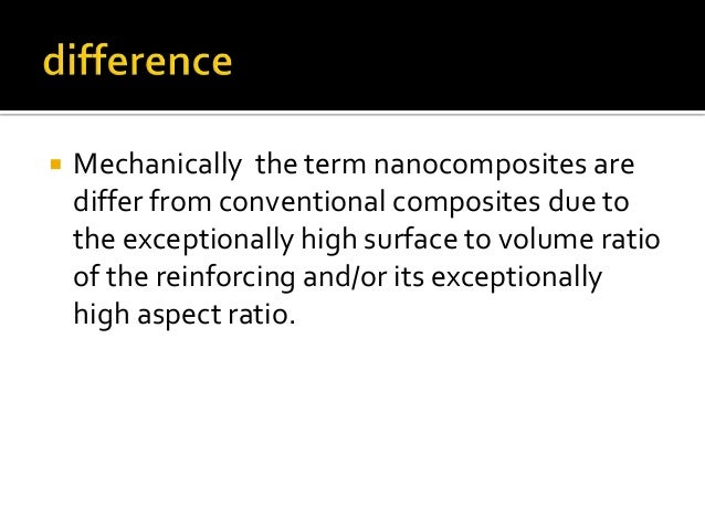    Mechanically the term nanocomposites are    differ from conventional composites due to    the exceptionally high surfa...