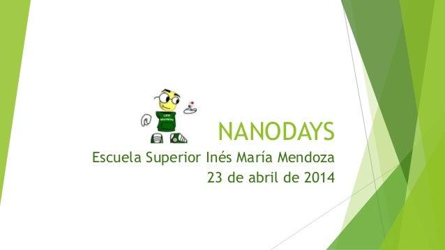 NANODAYS Escuela Superior Inés María Mendoza 23 de abril de 2014