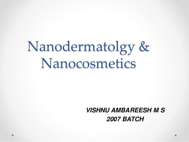 Nanodermatolgy &  Nanocosmetics  VISHNU AMBAREESH M S  2007 BATCH