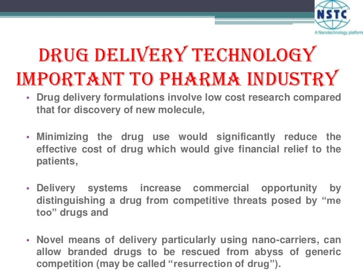 Drug Delivery Technology Important to Pharma Industry<br />Drug delivery formulations involve low cost research compared t...
