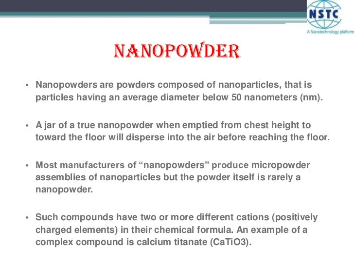 Nanopowder<br />Nanopowders are powders composed of nanoparticles, that is particles having an average diameter below 50 n...