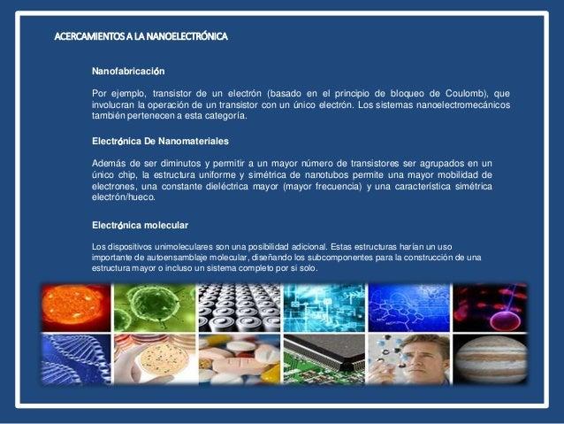 ACERCAMIENTOS A LA NANOELECTRÓNICA Nanofabricación Por ejemplo, transistor de un electrón (basado en el principio de bloqu...