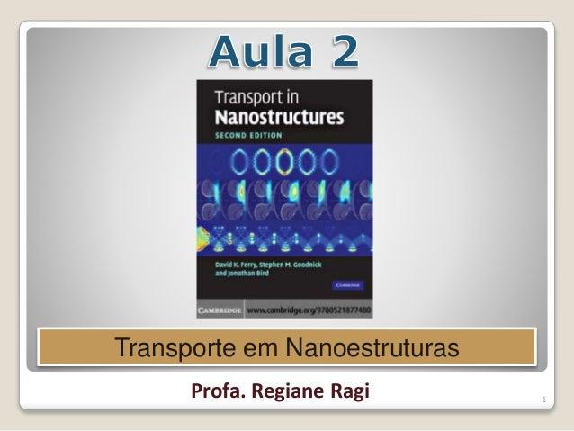 1 Transporte em Nanoestruturas Profa. Regiane Ragi