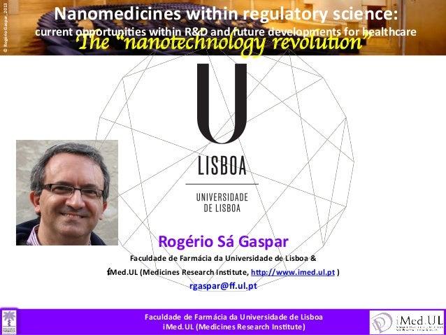 "©  Rogério  Gaspar,  2013    Nanomedicines  within  regulatory  science:      The ""nanotechnology revolu..."