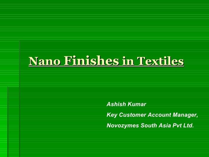 Nano  Finishes  in Textiles Ashish Kumar Key Customer Account Manager, Novozymes South Asia Pvt Ltd.