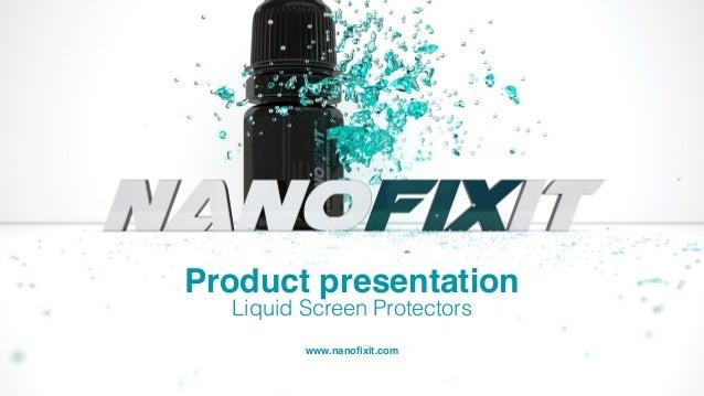 Liquid Screen Protectors www.nanofixit.com Product presentation