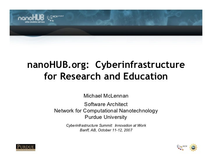 nanoHUB.org: Cyberinfrastructure    for Research and Education                    Michael McLennan                  Softwa...