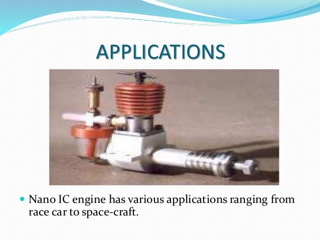 APPLICATIONS  Nano IC engine has various applications ranging from race car to space-craft.