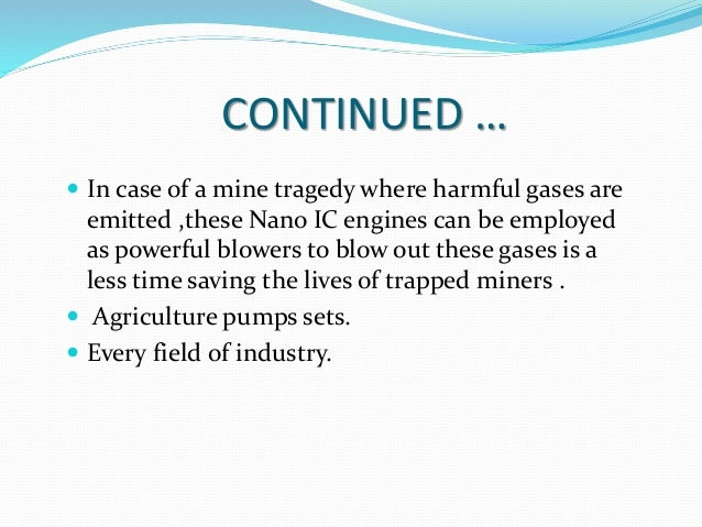 CONTINUED …  In case of a mine tragedy where harmful gases are emitted ,these Nano IC engines can be employed as powerful...