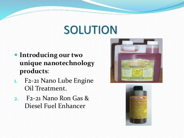 SOLUTION  Introducing our two unique nanotechnology products: 1. F2-21 Nano Lube Engine Oil Treatment. 2. F2-21 Nano Ron ...