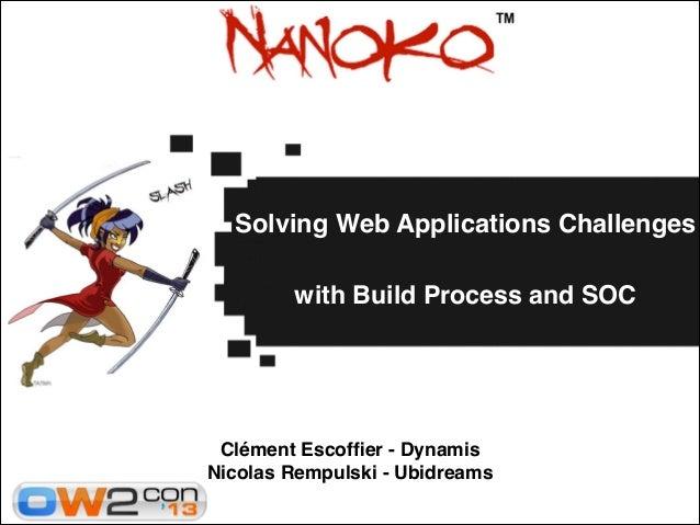 Solving Web Applications Challenges!  !  with Build Process and SOC!  Clément Escoffier - Dynamis! Nicolas Rempulski - Ubid...