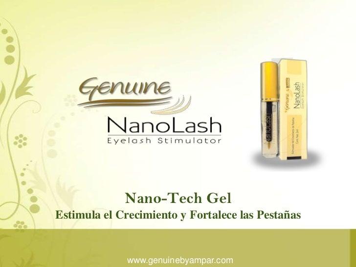 Nano-Tech Gel    Estimula el Crecimiento y Fortalece las Pestañas<br />www.genuinebyampar.com<br />