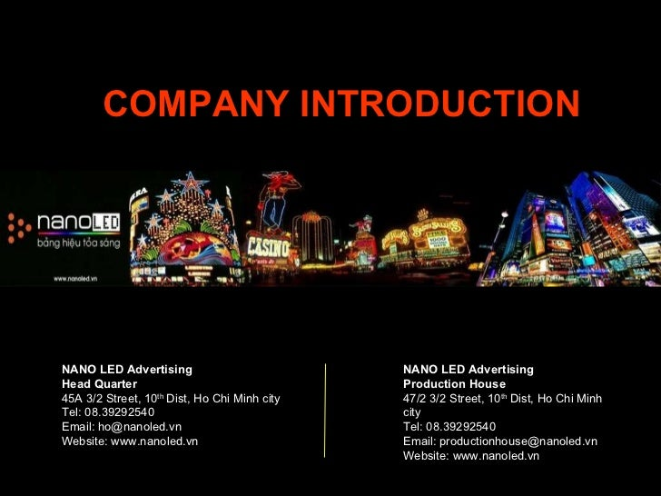 NANO LED Advertising Head Quarter 45A 3/2 Street, 10 th  Dist, Ho Chi Minh city Tel: 08.39292540 Email: ho@nanoled.vn Webs...
