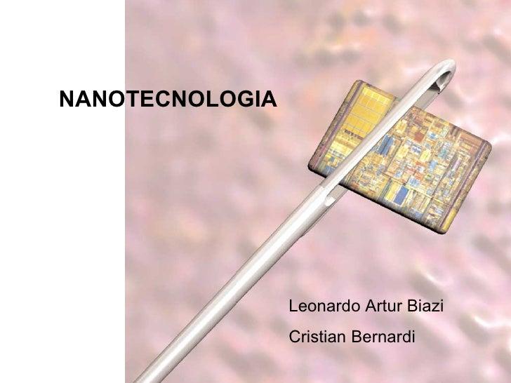 NANOTECNOLOGIA                 Leonardo Artur Biazi                 Cristian Bernardi