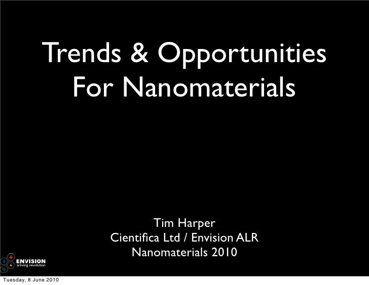 Trends & Opportunities                For Nanomaterials                                   Tim Harper                      ...
