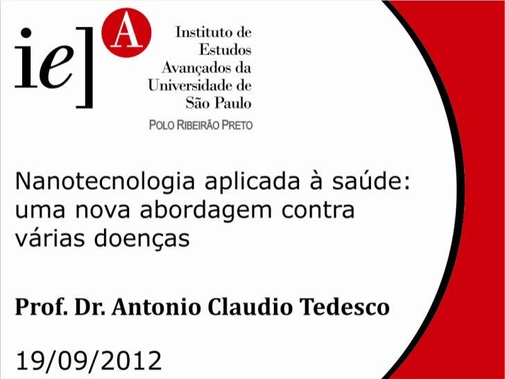 Nanotecnologia aplicada     à saúde: uma nova   abordagem contra várias          doenças       Prof. Dr. Antonio Cláudio T...