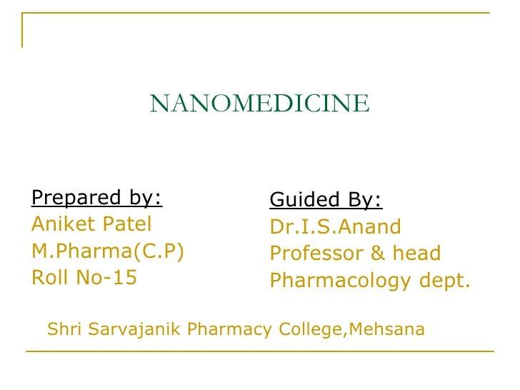 NANOMEDICINE <ul><li>Prepared by: </li></ul><ul><li>Aniket Patel </li></ul><ul><li>M.Pharma(C.P) </li></ul><ul><li>Roll No...