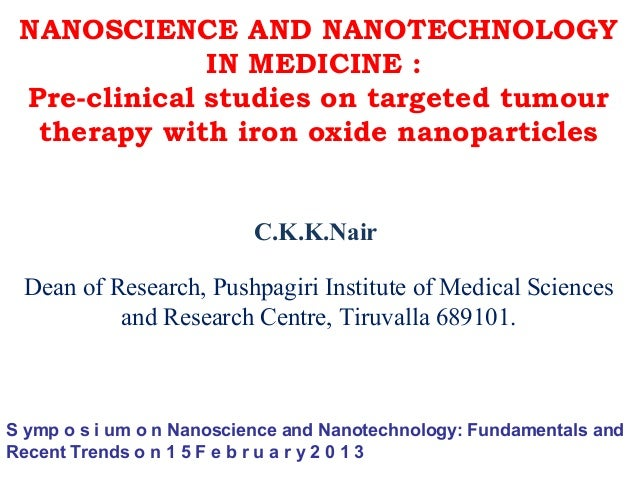 NANOSCIENCE AND NANOTECHNOLOGY              IN MEDICINE : Pre-clinical studies on targeted tumour  therapy with iron oxide...