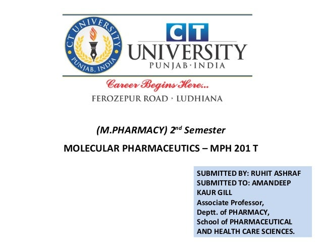 SUBMITTED BY: RUHIT ASHRAF SUBMITTED TO: AMANDEEP KAUR GILL Associate Professor, Deptt. of PHARMACY, School of PHARMACEUTI...