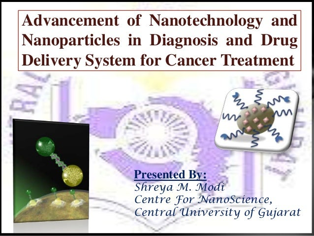 Advancement of Nanotechnology andNanoparticles in Diagnosis and DrugDelivery System for Cancer Treatment              Pres...
