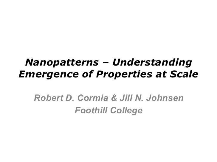 Nanopatterns – Understanding Emergence of Properties at Scale Robert D. Cormia & Jill N. Johnsen Foothill College