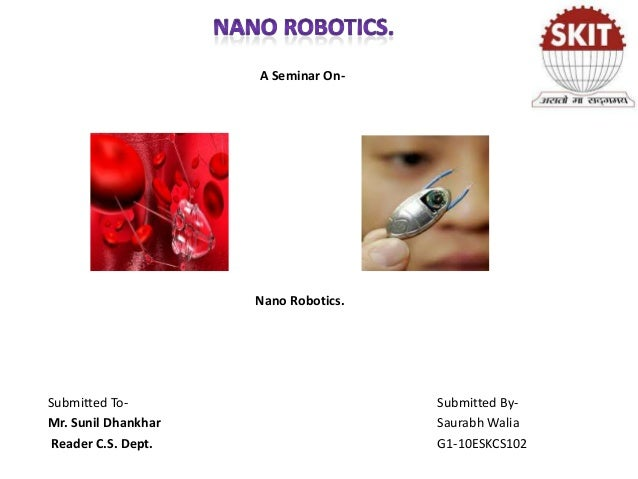 A Seminar On-  Nano Robotics.  Submitted ToMr. Sunil Dhankhar Reader C.S. Dept.  Submitted BySaurabh Walia G1-10ESKCS102