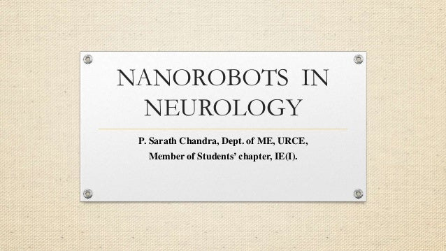 NANOROBOTS IN NEUROLOGY P. Sarath Chandra, Dept. of ME, URCE, Member of Students' chapter, IE(I).