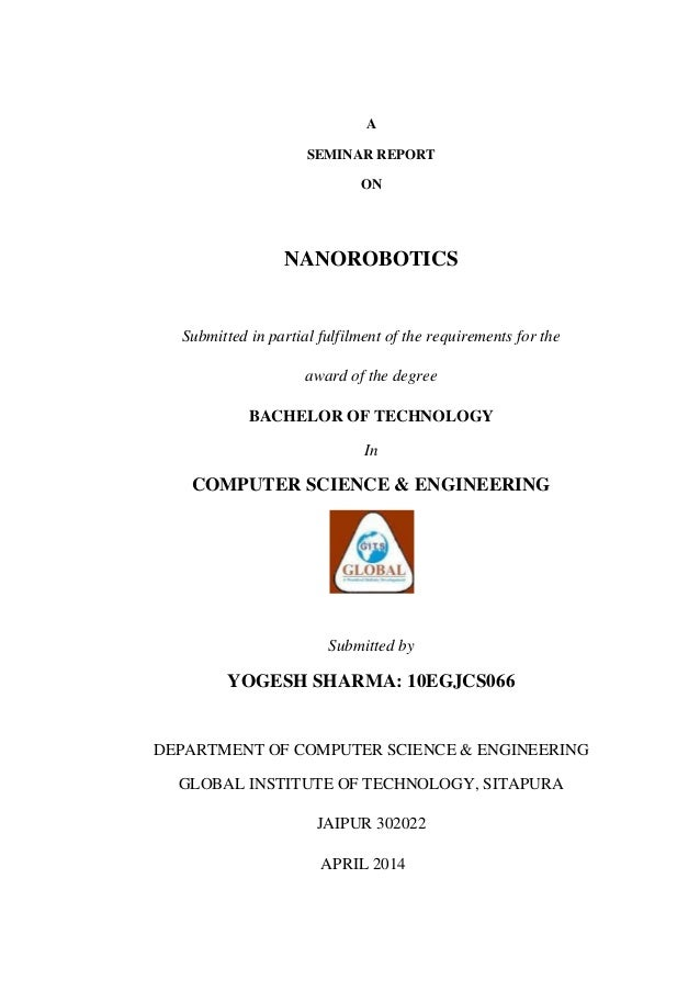 A SEMINAR REPORT ON NANOROBOTICS Submitted in partial fulfilment of the requirements for the award of the degree BACHELOR ...