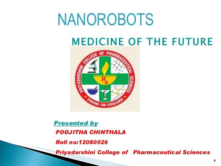 <ul><li>MEDICINE OF THE FUTURE </li></ul>POOJITHA CHINTHALA  Roll no:12080026 Priyadarshini College of  Pharmaceutical Sci...