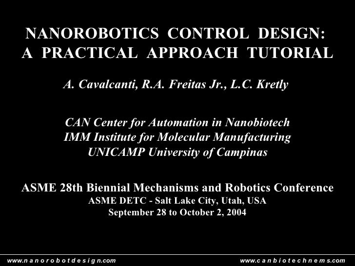 NANOROBOTICS  CONTROL  DESIGN:  A  PRACTICAL  APPROACH  TUTORIAL  A. Cavalcanti, R.A. Freitas Jr., L.C. Kretly  CAN Cente...
