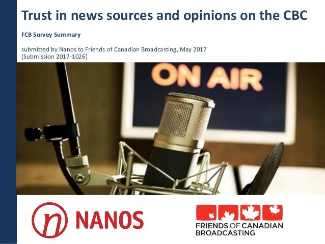 Trust in news sources and opinions on the CBC FCB Survey Summary submitted by Nanos to Friends of Canadian Broadcasting, M...