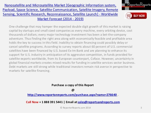 nanosatellite and microsatellite market Global nanosatellite and microsatellite market professional survey report 2018 provides strategists, marketers and senior management with the critical information they need to assess the global nanosatellite and microsatellite sector.