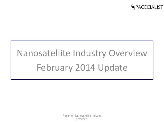 Nanosatellite Industry Overview February 2014 Update Pariente - Nanosatellite Industry Overview