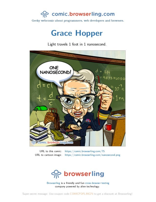 Geeky webcomic about programmers, web developers and browsers. Grace Hopper Light travels 1 foot in 1 nanosecond. URL to t...