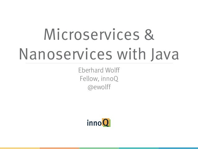 Microservices & Nanoservices with Java Eberhard Wolff Fellow, innoQ @ewolff