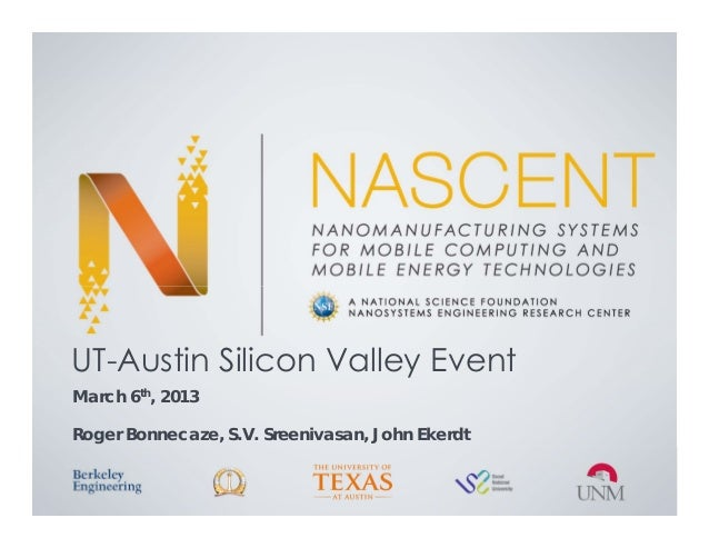 UT-Austin Silicon Valley EventMarch 6th, 2013Roger Bonnecaze, S.V. Sreenivasan, John Ekerdt