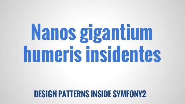 DESIGN PATTERNS INSIDE SYMFONY2 Nanos gigantium humeris insidentes