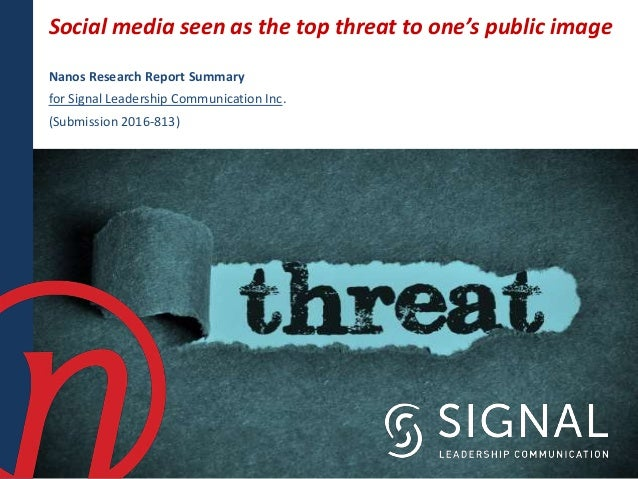 Social media seen as the top threat to one's public image Nanos Research Report Summary for Signal Leadership Communicatio...