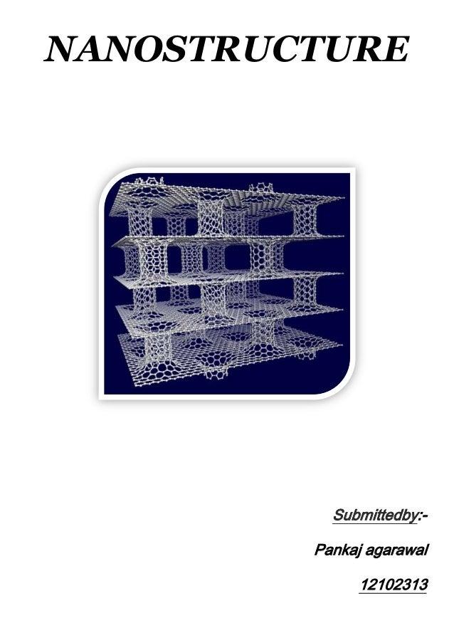 NANOSTRUCTURE Submittedby:- Pankaj agarawal 12102313
