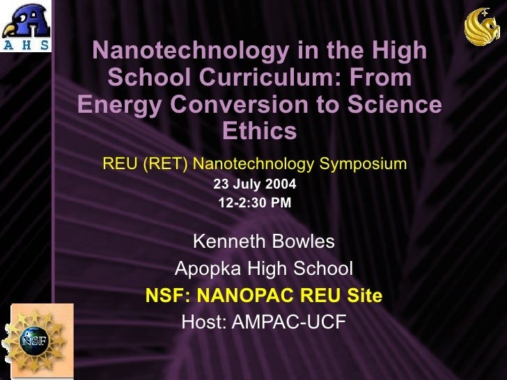 Nanotechnology in the High School Curriculum: From Energy Conversion to Science Ethics Kenneth Bowles Apopka High School N...