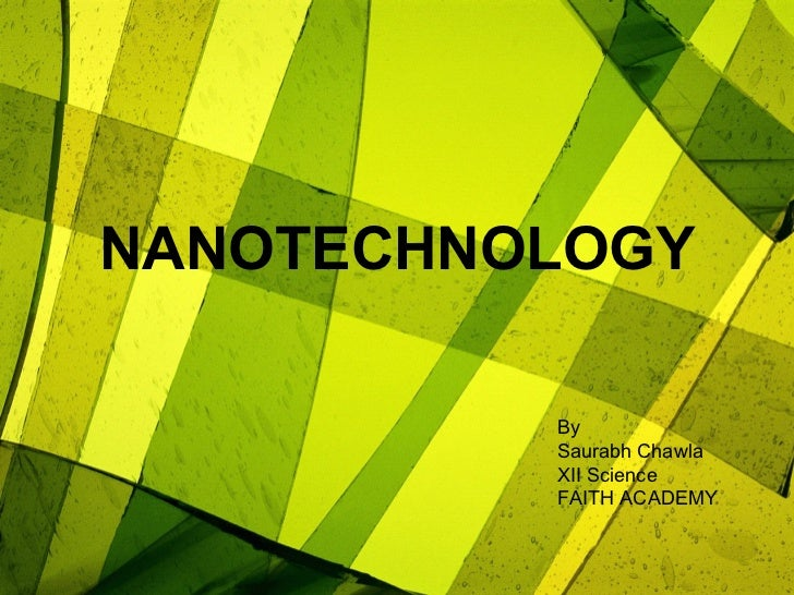 NANOTECHNOLOGY By Saurabh Chawla XII Science FAITH ACADEMY