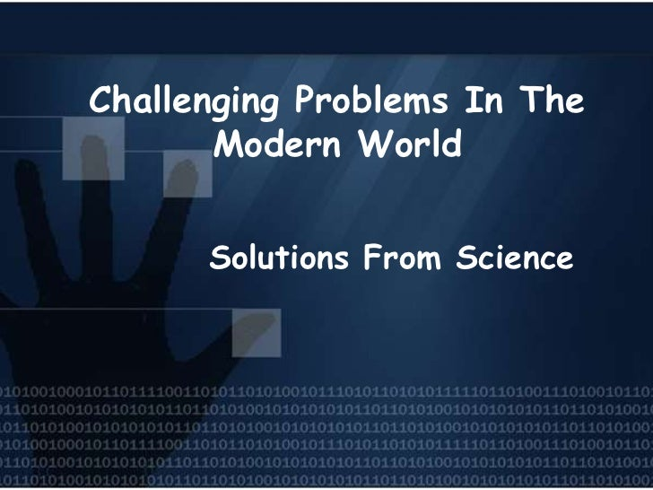 Challenging Problems In The       Modern World      Solutions From Science
