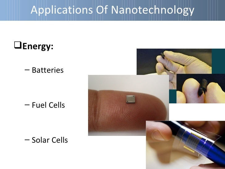 Applications Of NanotechnologyLife Sciences:  – Targeted Drug Delivery  – Artificial Retina  – Tissue Regeneration