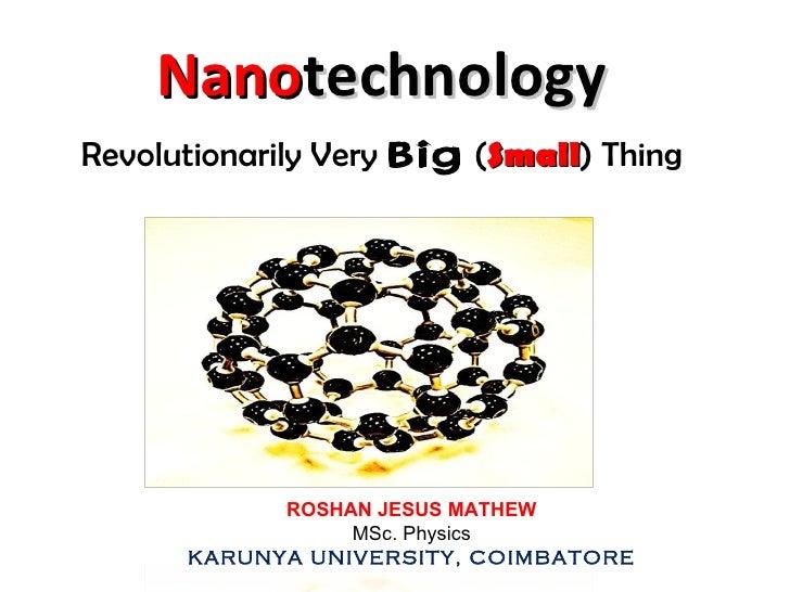 through the slides…                   slides Technically nano The nano life Nanotechnology: The Revolutionary  Nano  te...
